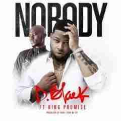 D-Black - Nobody Ft. King Promise